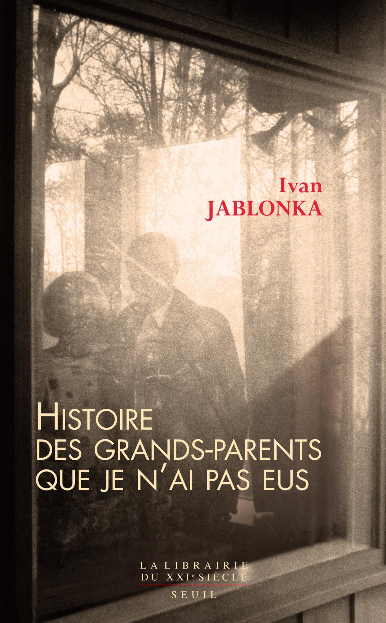 Idée lecture Ivan Jablonka » Histoire des grands-parents que je n'ai pas eus»
