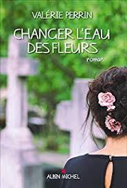 Lecture – on a aimé : «Changer l'eau des fleurs» de Valérie PERRIN